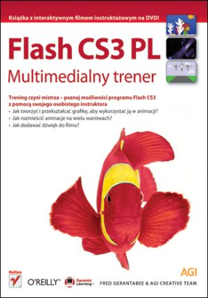 Flash CS3 PL. Multimedialny trener - Fred Gerantabee, AGI Creative Team