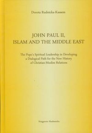 John Paul II Islam and the Middle East - Rudnicka-Kassem Dorota