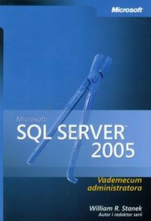 Microsoft SQL Server 2005 Vademecum administratora - Stanek William R.