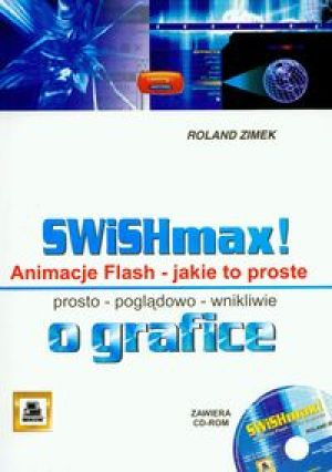 SWiSHmax! Animacje Flash Jakie to proste + CD - Zimek Roland