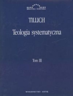 Teologia systematyczna t. 3 - Tillich Paul