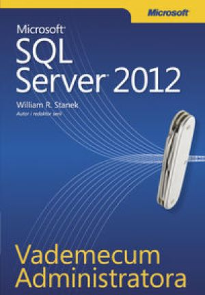 Vademecum Administratora Microsoft SQL Server 2012 - Stanek R. William